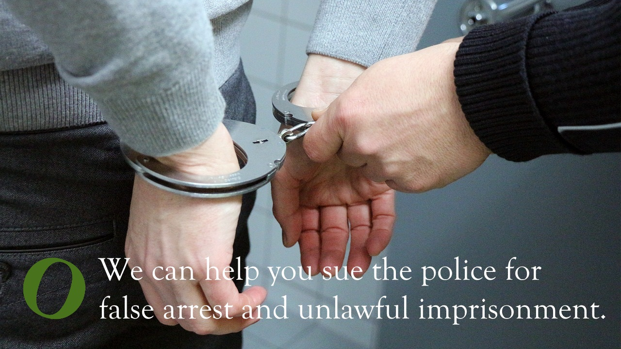 We can help you sue the police for false arrest and unlawful imprisonment.