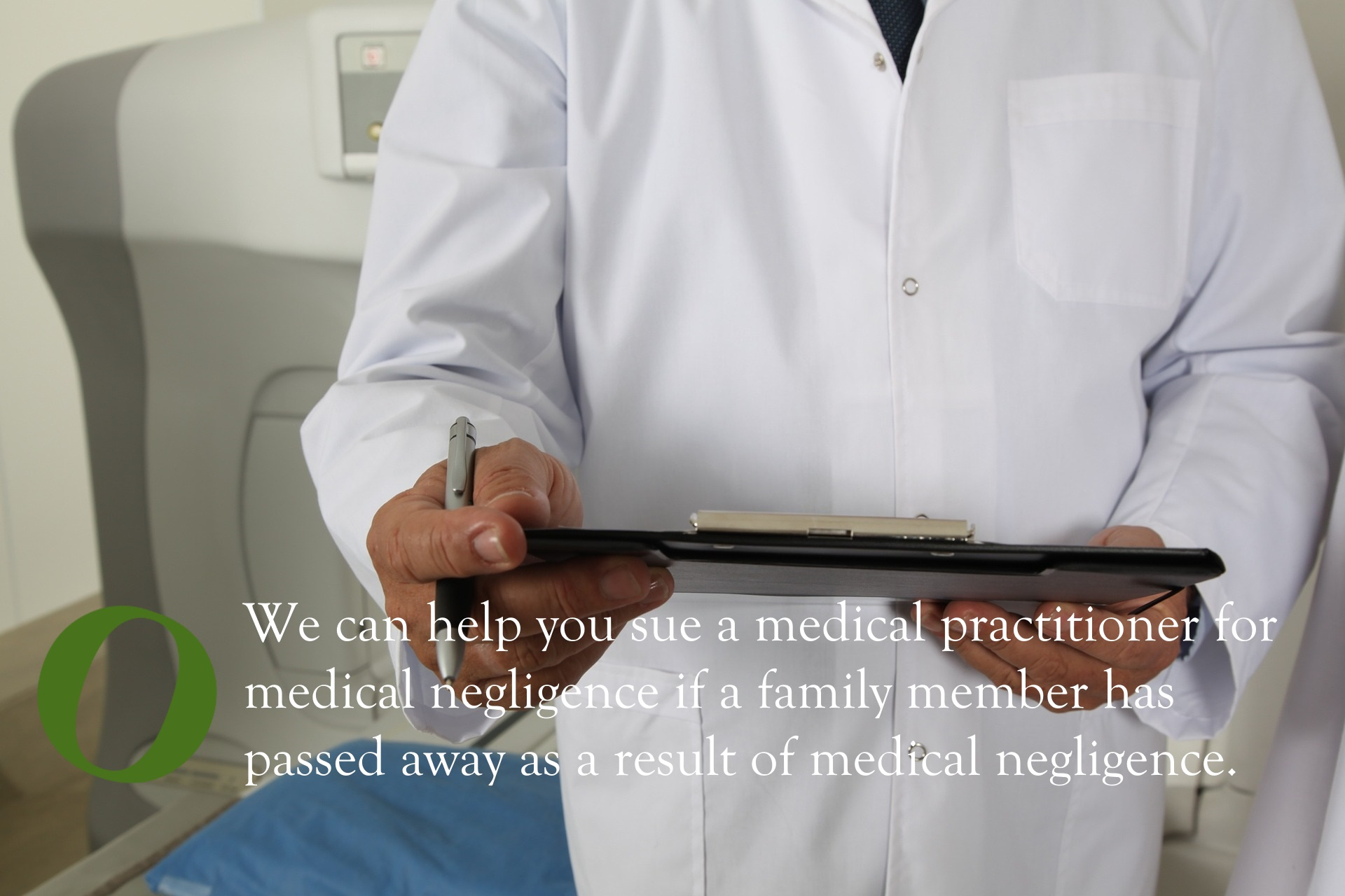 We can help you sue a medical practitioner for medical negligence if a family member has passed away as a result of medical negligence.