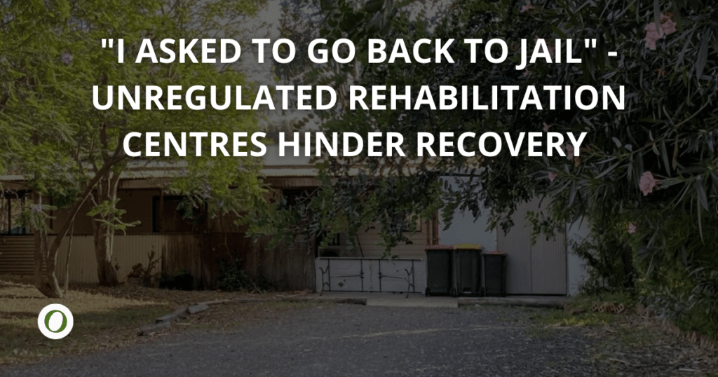 Unregulated rehabilitation centres worse than jail