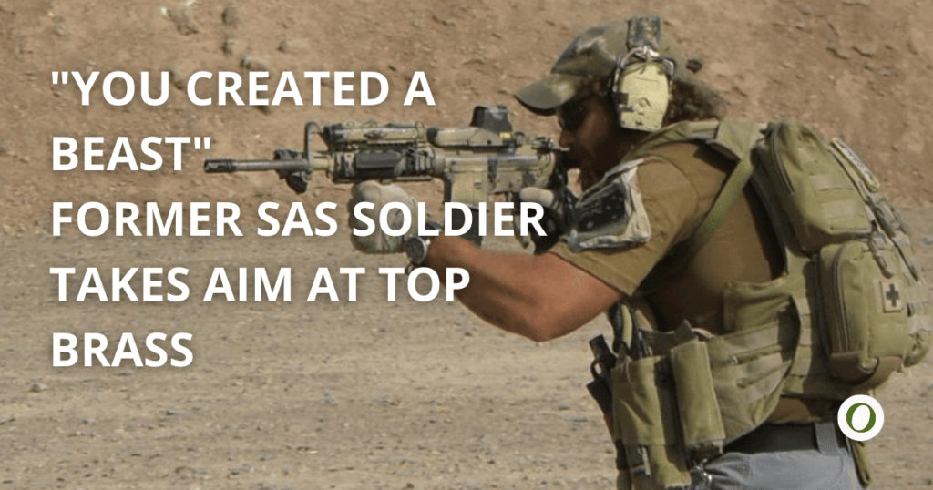 you created a beast - SAS Soldier speaks out