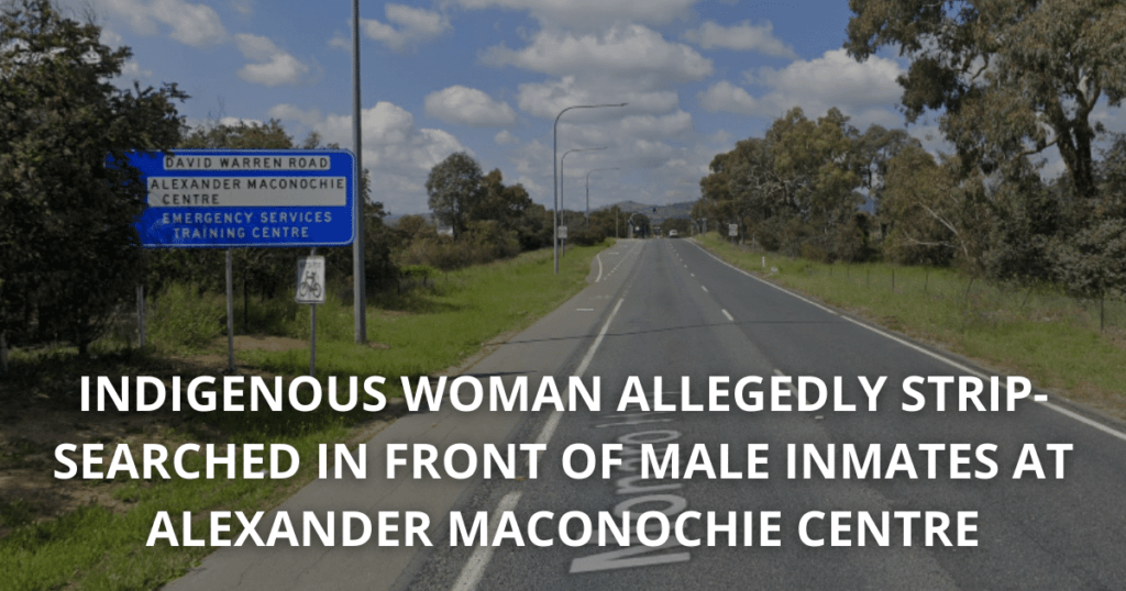 Indigneous woman allegedly strip searched at Alexander Maconochie Centre in front of males