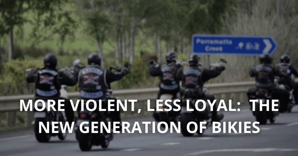 More violent, less loyal - the new generation of bikies