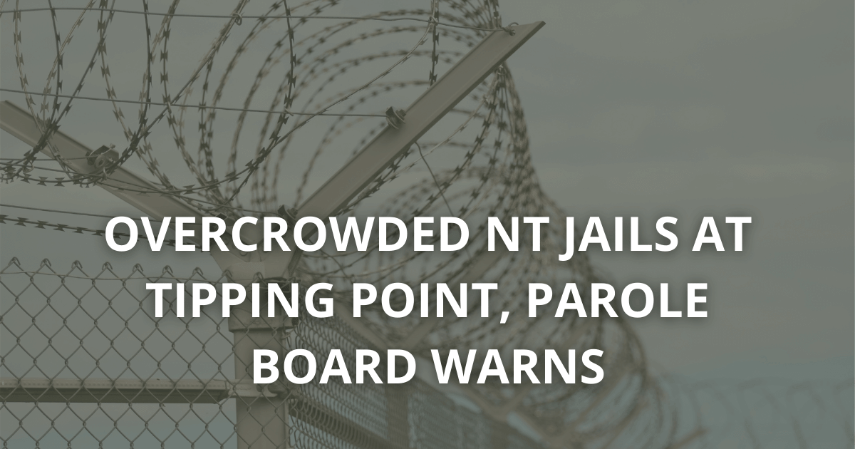 Overcrowded NT Jails at tipping point, parole board warns