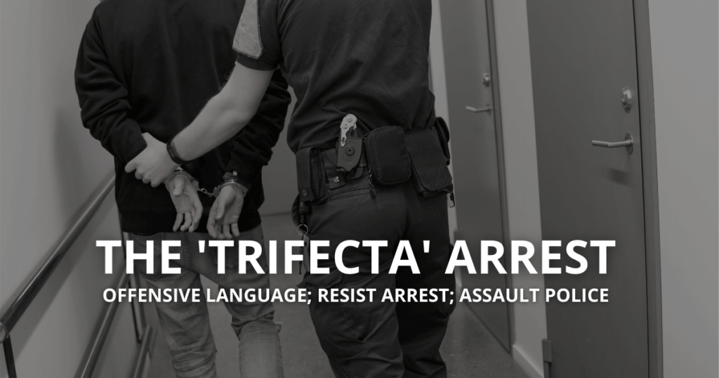 Trifecta Arrest: Offensive language, assault police, resist