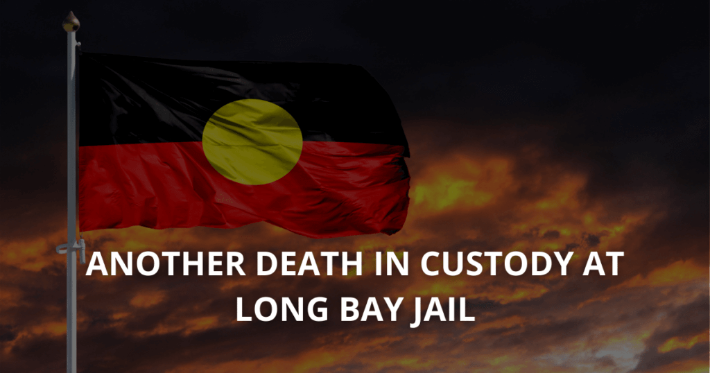ANOTHER DEATH IN CUSTODY AT LONG BAY JAIL