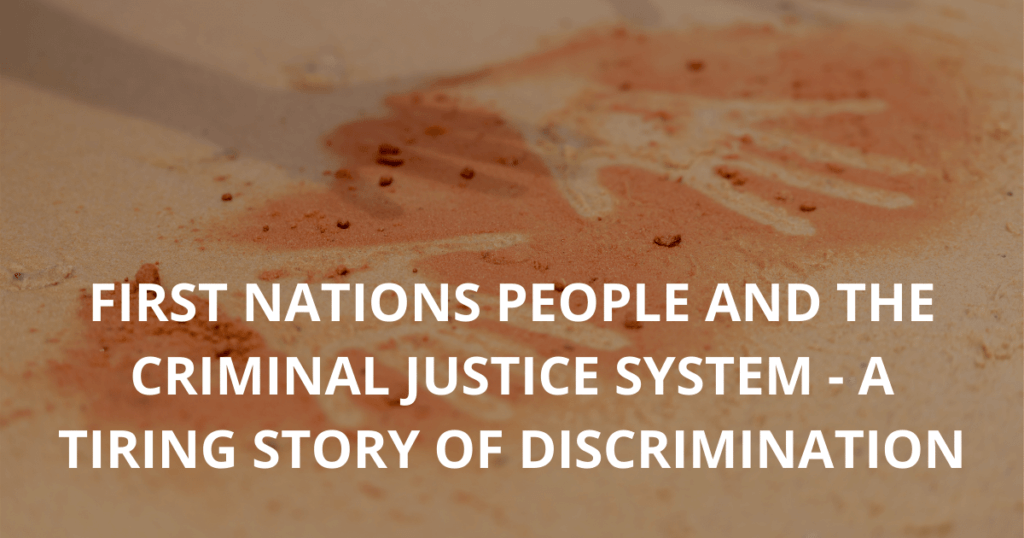 First Nations people and the criminal justice system - a tiring story of discrimination