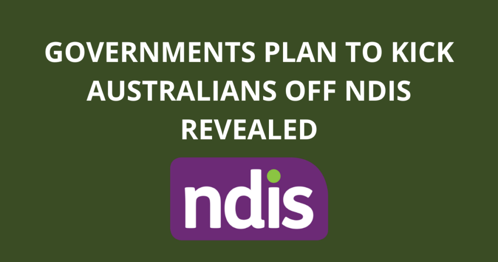 Governments plan to kick Australians off NDIS revealed