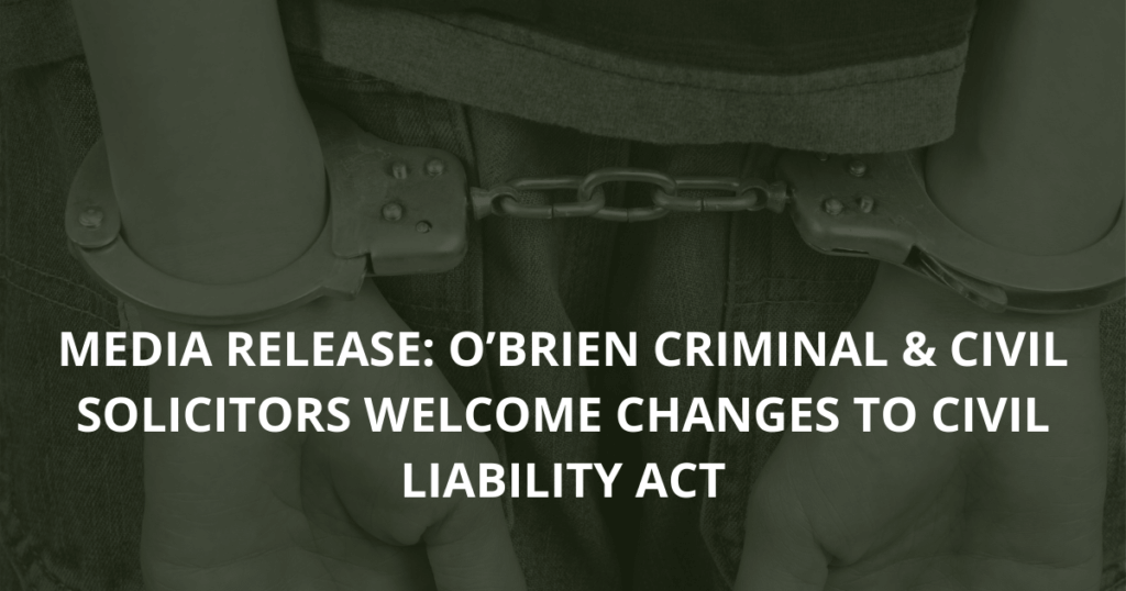 Media Release: O'Brien Criminal & Civil Solicitors welcome changes to Civil Liability Act