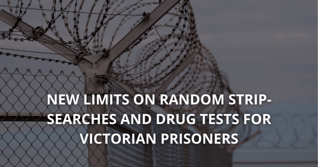 New limits on random strip-searches and drug tests for Victorian Prisoners