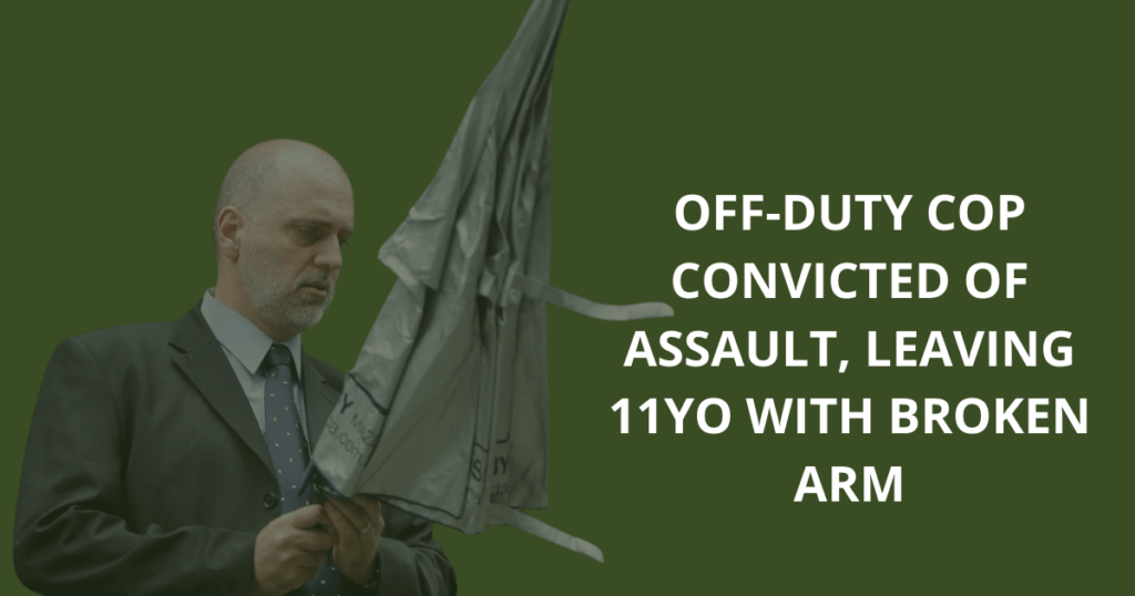 Off-duty cop convicted of assault, leaving 11yo with broken arm