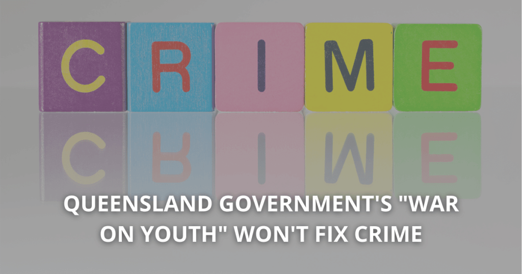 "Queensland Government's ""war on youth"" won't fix crime"