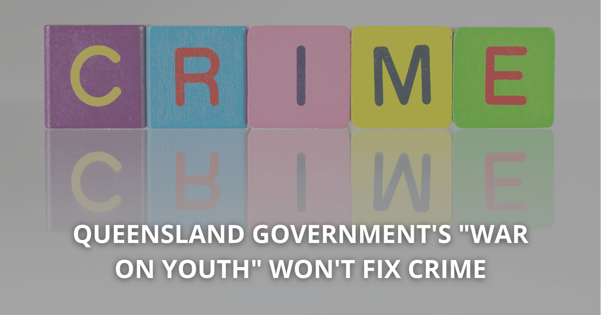 Queensland Government's _war on youth_ won't fix crime