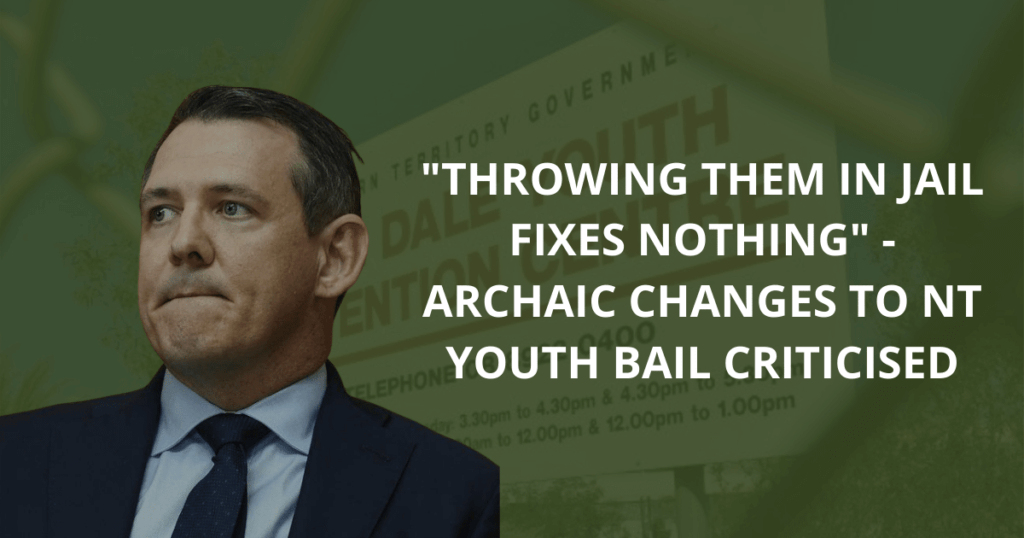 Throwing them in jail fixes nothing_ - Archaic changes to NT youth bail criticised