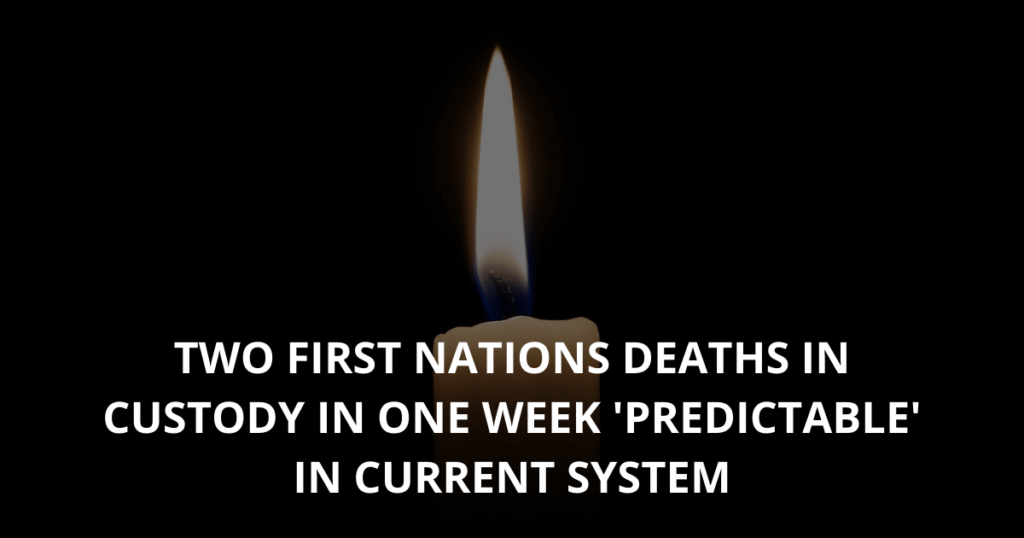 Two First Nations Deaths in Custody in one week 'predictable' in current system