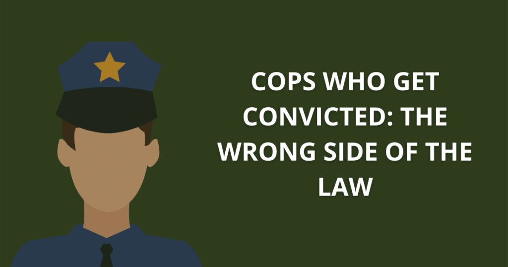 Cops who get convicted_ the wrong side of the law