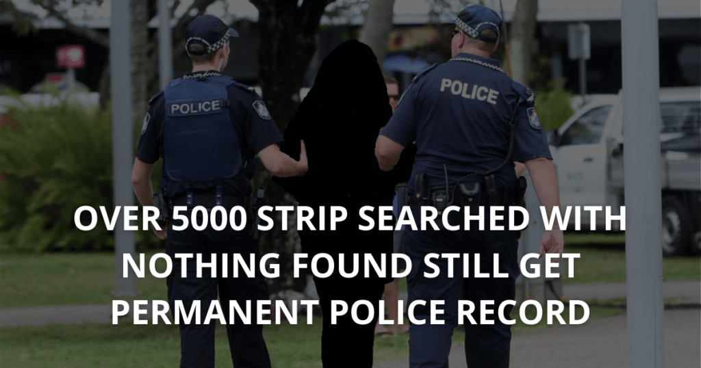 Over 5000 strip searched with nothing found still get permanent police record
