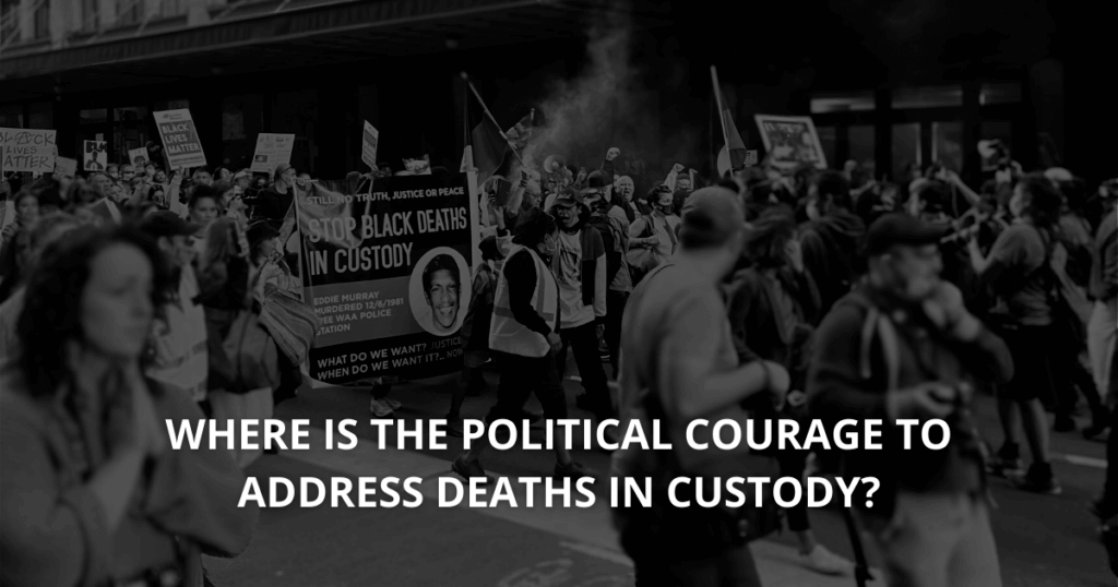 Where is the political courage to address deaths in custody_