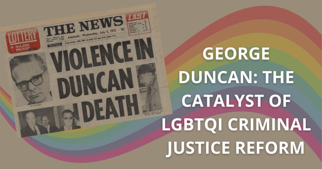 George Duncan the catalyst of LGBTQI criminal justice reform