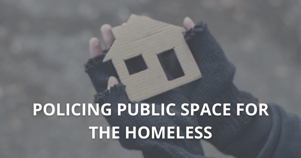 Policing public space for those experiencing homelessness