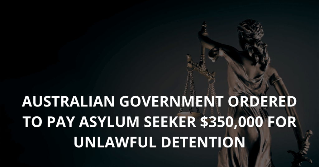 Australian Government ordered to pay asylum seeker $350,000 for unlawful detention