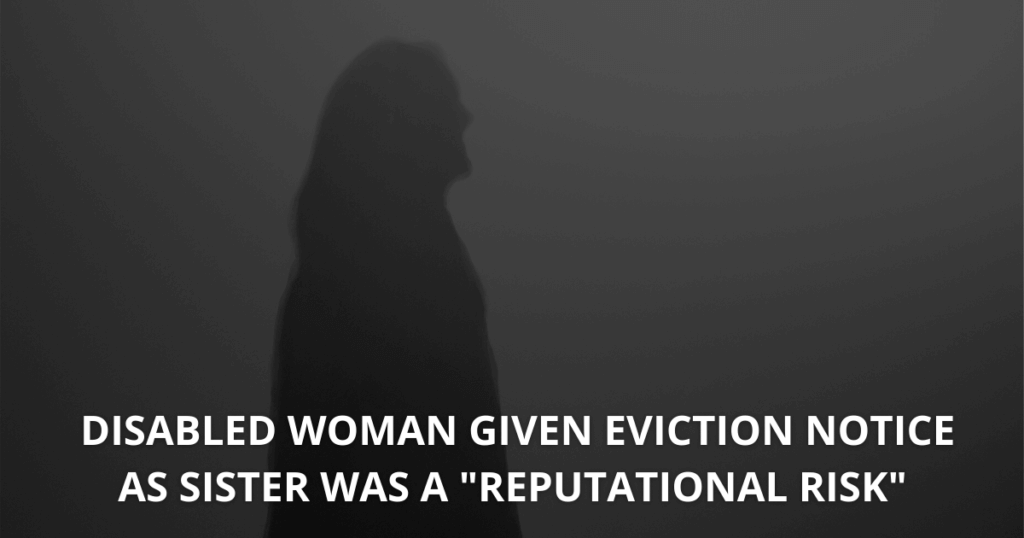 Disabled woman given eviction notice as sister was a reputational risk