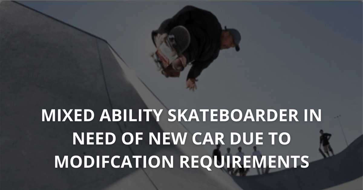 MIXED ABILITY SKATEBOARDER IN NEED OF NEW CAR DUE TO MODIFCATION REQUIREMENTS