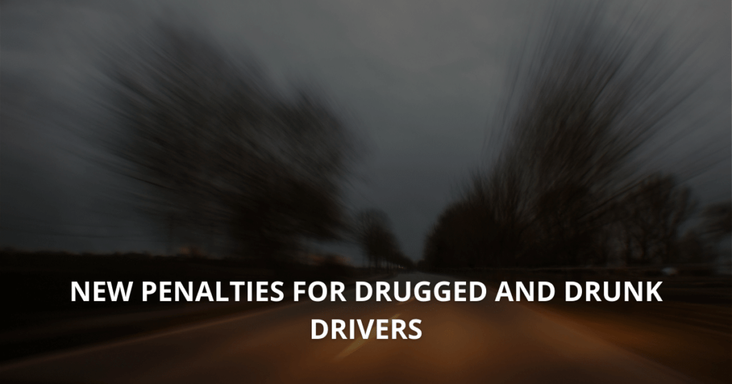 New penalties for drugged and drunk drivers