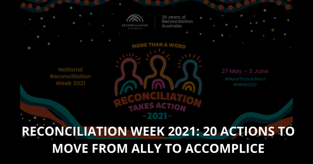 Reconciliation Week 2021 20 actions to move from ally to accomplice