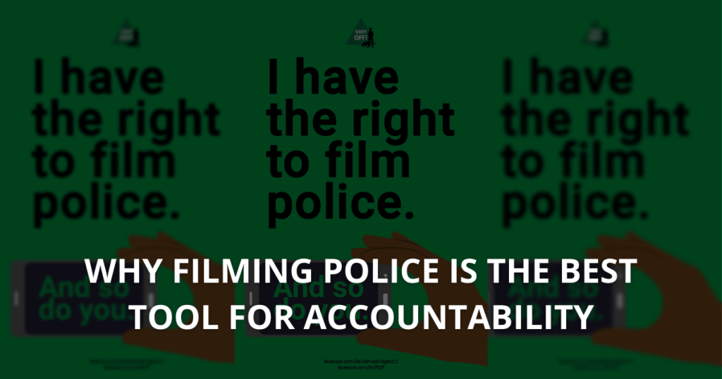 Why filming police is the best tool for accountability
