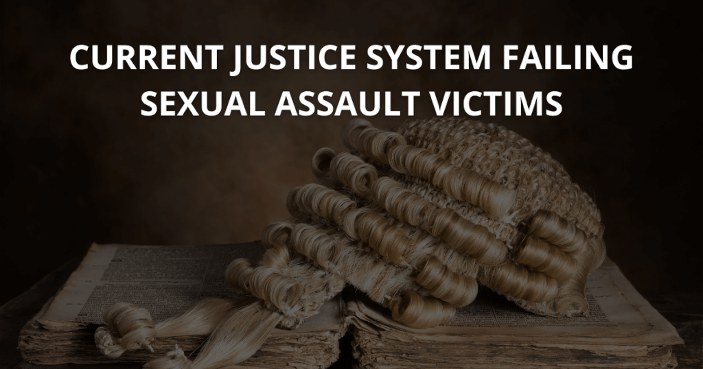 Current justice system failing sexual assault victims