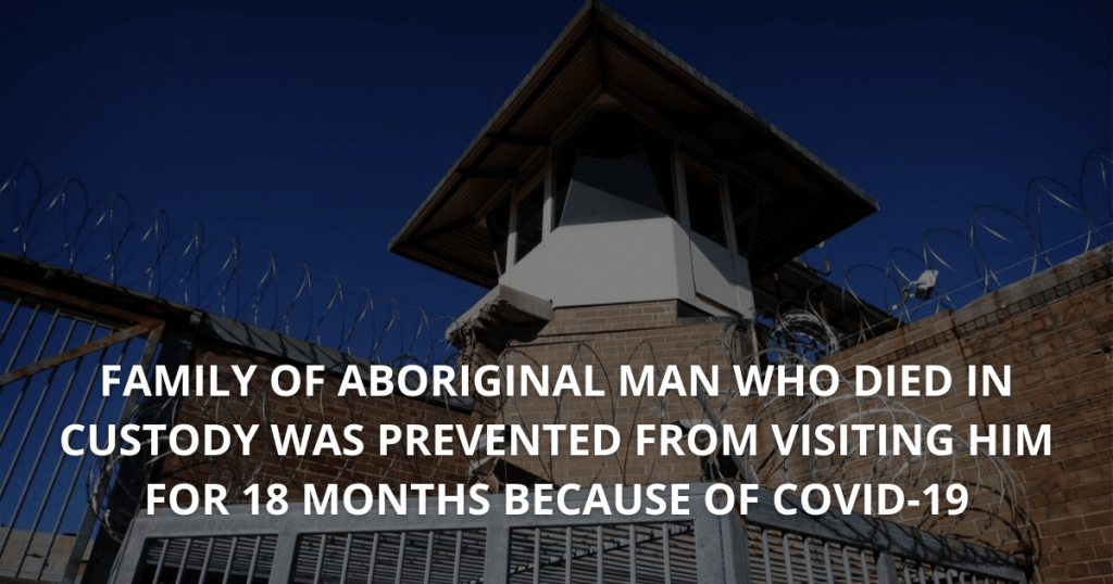 Family of Aboriginal man who died in custody was prevented from visiting him for 18 MONTHS because of COVID-19
