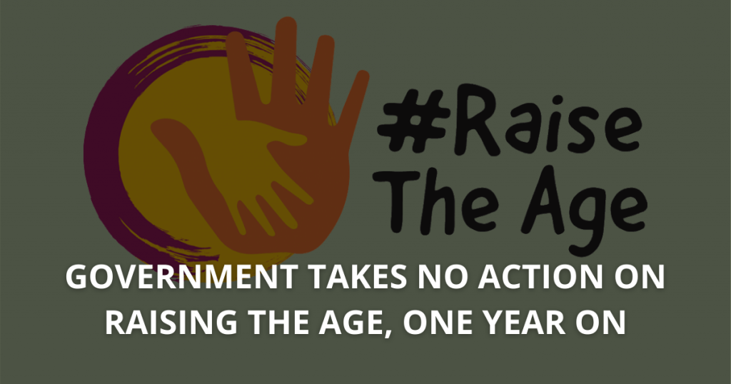 Government takes no action on raising the age of criminal responsibility , one year on