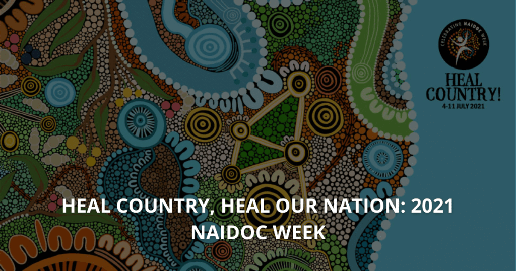 Heal Country, heal our nation 2021 NAIDOC Week