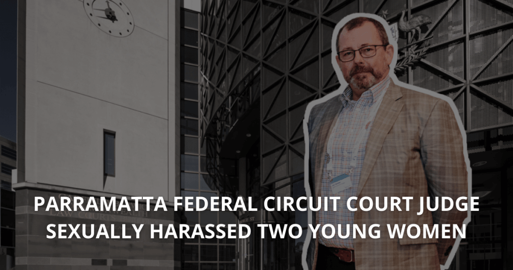 Parramatta Federal Circuit Court Judge sexually harassed two young women
