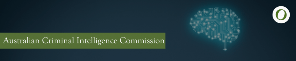 WHAT IS THE AUSTRALIAN CRIMINAL INTELLIGENCE COMMISSION (ACIC)?