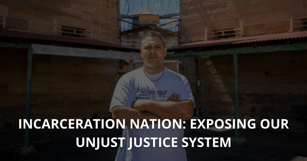 Incarceration Nation Exposing our Unjust justice system