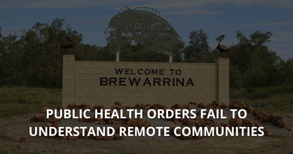 Public health orders fail to understand remote communities