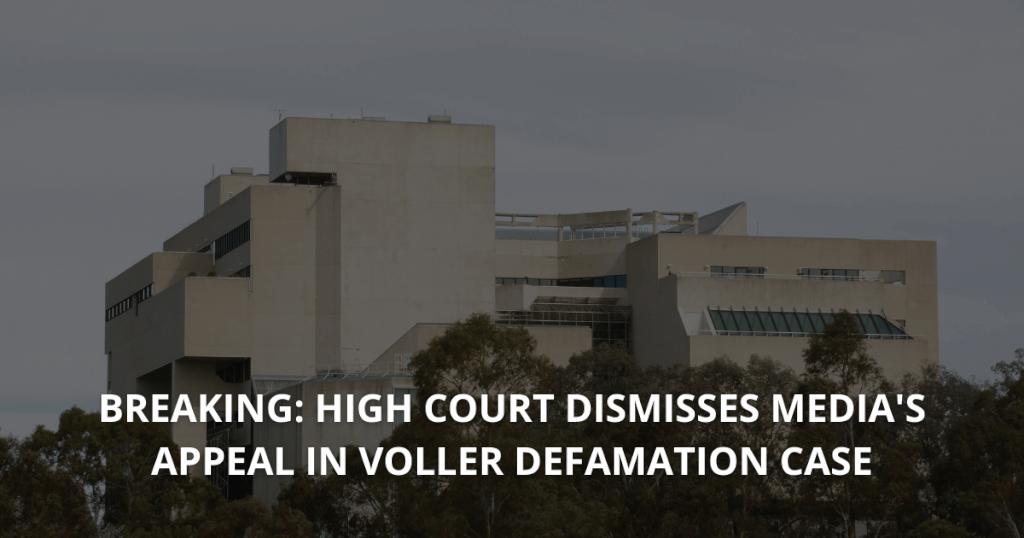 BREAKING HIGH COURT DISMISSES MEDIA'S APPEAL IN VOLLER DEFAMATION CASE