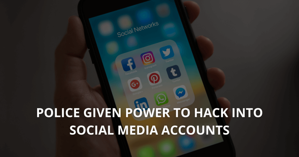 Police given power to hack into social media accounts