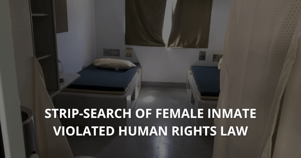 Forcible Strip-search of female inmate violated Human Rights law