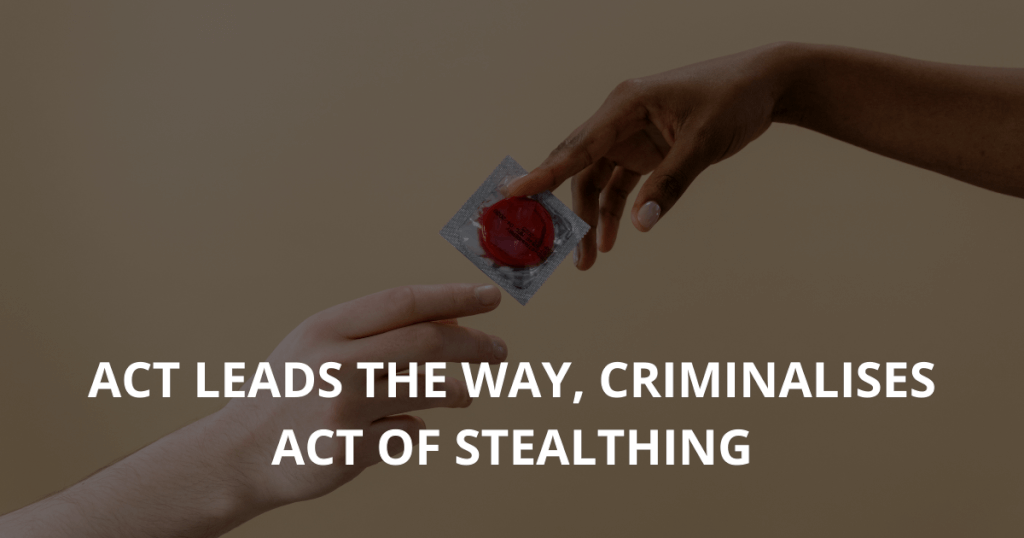 ACT LEADS THE WAY, criminalises act of stealthing