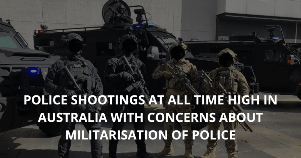 Police shootings at all time high in Australia with concerns about militarisation of police