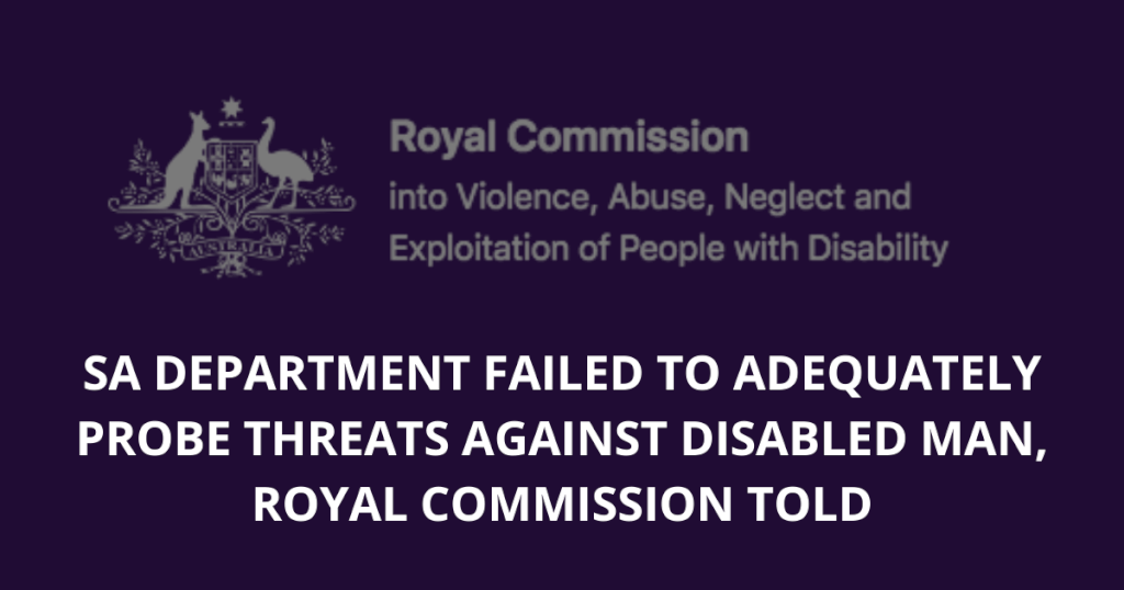 SA department failed to adequately probe threats against disabled man, Royal Commission told