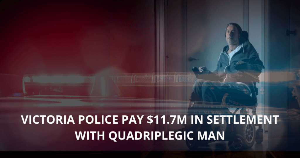Victoria police pay $11.7m in settlement with quadriplegic man